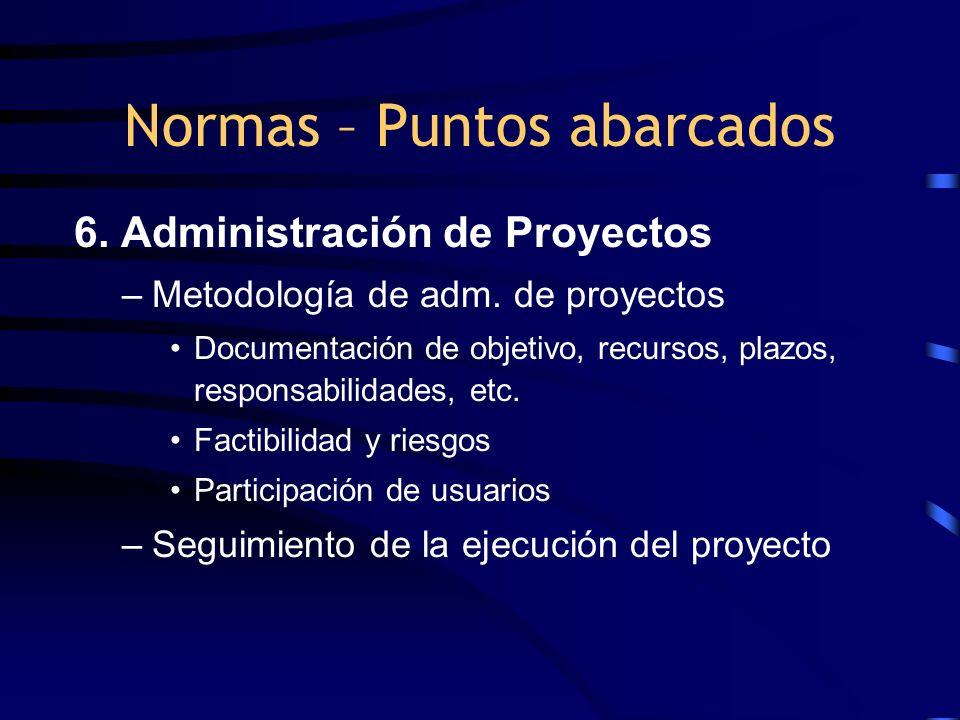 6. Administración de Proyectos –Metodología de adm. de proyectos Documentación de objetivo, recursos, plazos, responsabilidades, etc. Factibilidad y r
