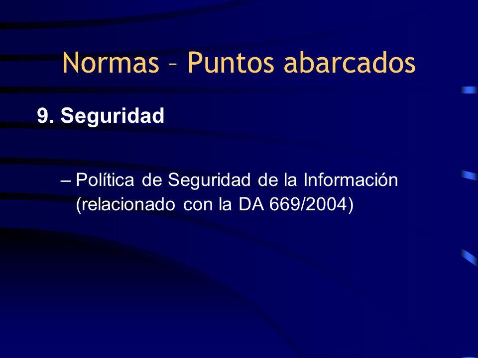9. Seguridad –Política de Seguridad de la Información (relacionado con la DA 669/2004) Normas – Puntos abarcados