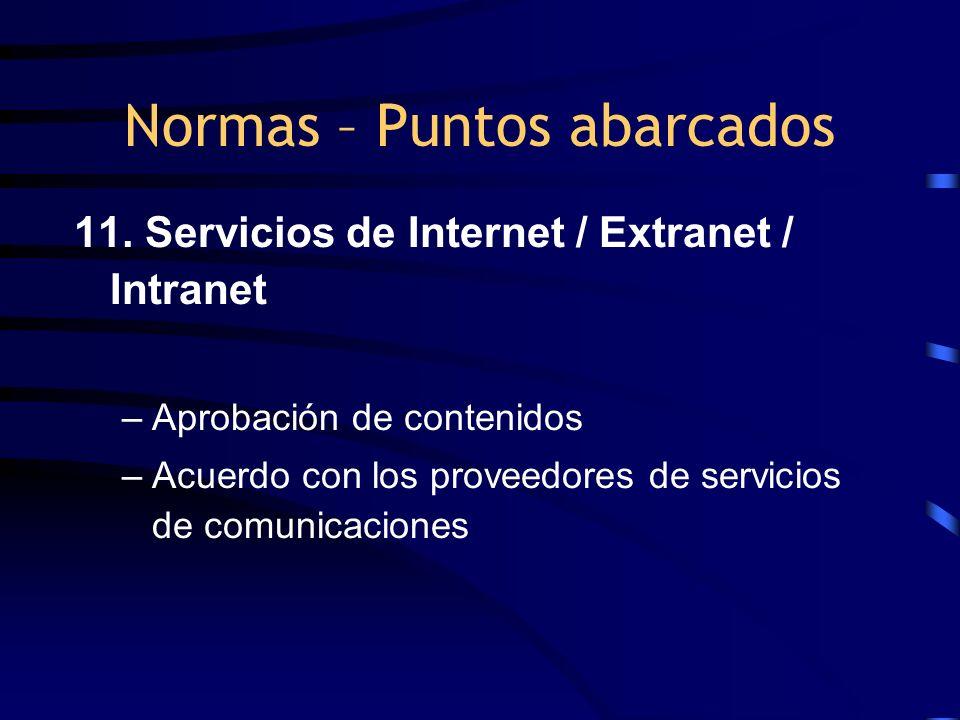11. Servicios de Internet / Extranet / Intranet –Aprobación de contenidos –Acuerdo con los proveedores de servicios de comunicaciones Normas – Puntos