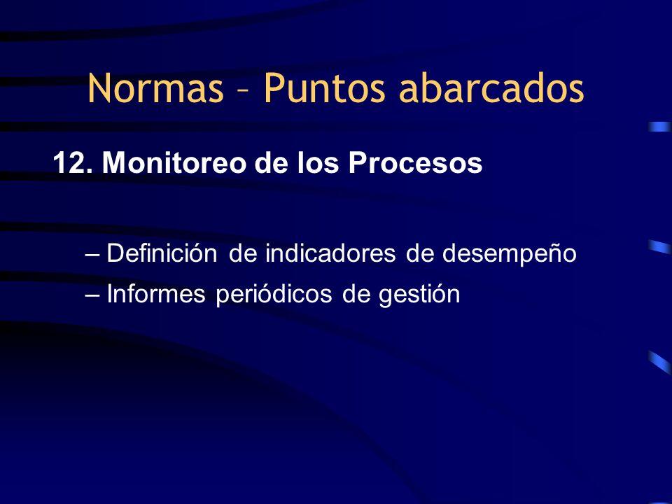 12. Monitoreo de los Procesos –Definición de indicadores de desempeño –Informes periódicos de gestión Normas – Puntos abarcados
