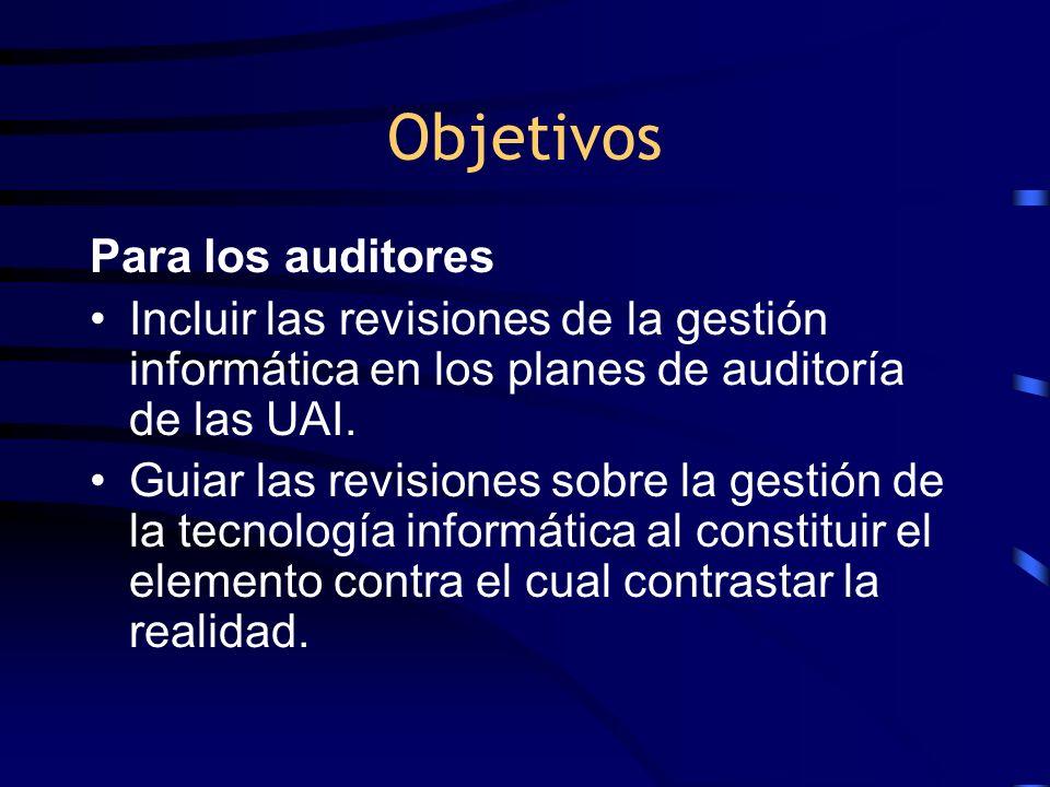 Objetivos Para los auditores Incluir las revisiones de la gestión informática en los planes de auditoría de las UAI. Guiar las revisiones sobre la ges