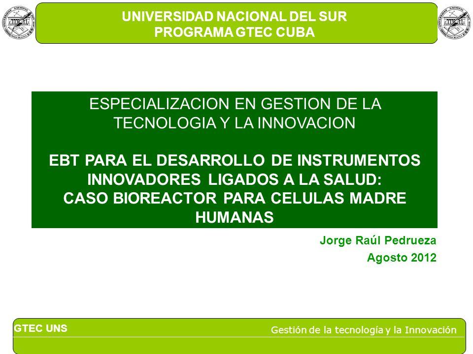 UNIVERSIDAD NACIONAL DEL SUR PROGRAMA GTEC CUBA ESPECIALIZACION EN GESTION DE LA TECNOLOGIA Y LA INNOVACION EBT PARA EL DESARROLLO DE INSTRUMENTOS INN