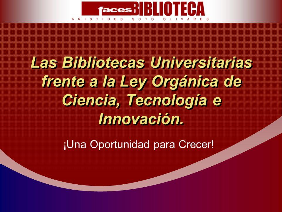 Las Bibliotecas Universitarias frente a la Ley Orgánica de Ciencia, Tecnología e Innovación. ¡Una Oportunidad para Crecer!