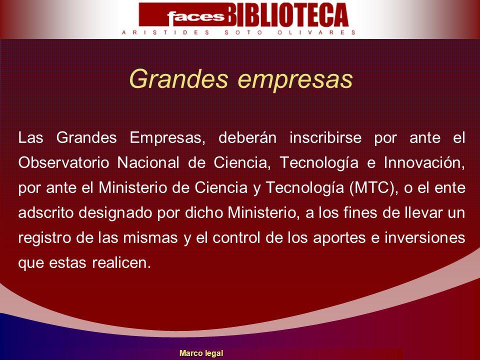 Grandes empresas Las Grandes Empresas, deberán inscribirse por ante el Observatorio Nacional de Ciencia, Tecnología e Innovación, por ante el Minister
