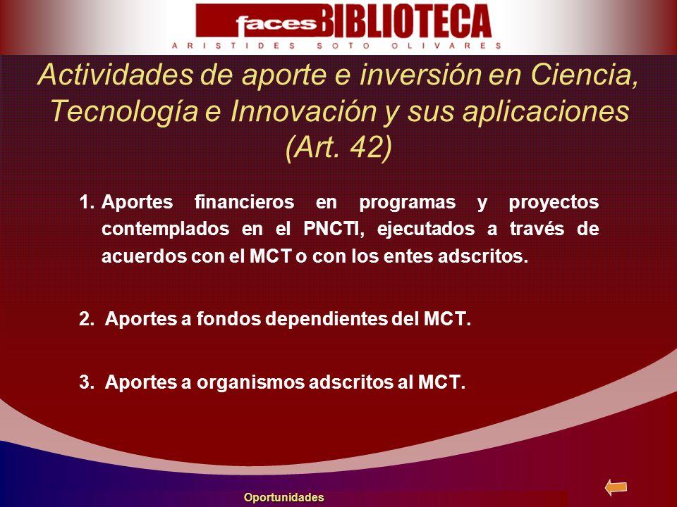 1.Aportes financieros en programas y proyectos contemplados en el PNCTI, ejecutados a través de acuerdos con el MCT o con los entes adscritos. 2. Apor
