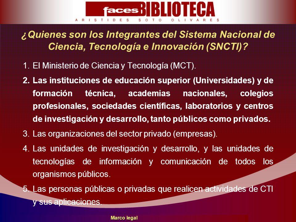 ¿Quienes son los Integrantes del Sistema Nacional de Ciencia, Tecnología e Innovación (SNCTI)? 1.El Ministerio de Ciencia y Tecnología (MCT). 2.Las in