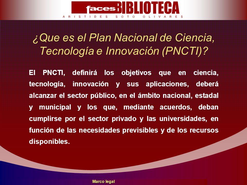 ¿Que es el Plan Nacional de Ciencia, Tecnología e Innovación (PNCTI)? El PNCTI, definirá los objetivos que en ciencia, tecnología, innovación y sus ap