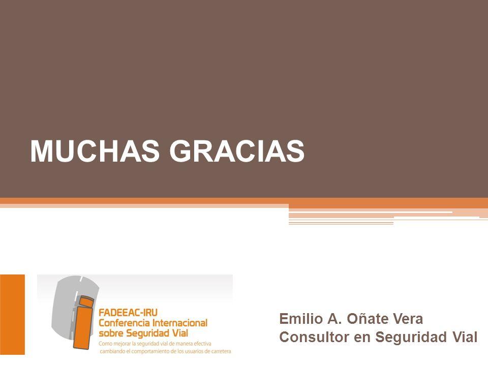 Emilio A. Oñate Vera Consultor en Seguridad Vial MUCHAS GRACIAS