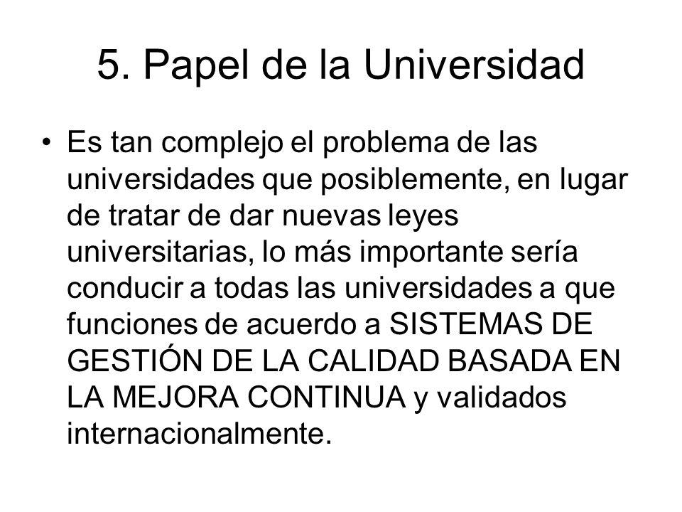 5. Papel de la Universidad Es tan complejo el problema de las universidades que posiblemente, en lugar de tratar de dar nuevas leyes universitarias, l