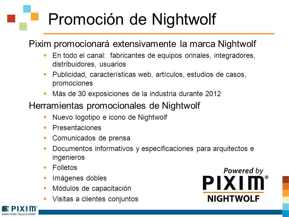 Promoción de Nightwolf Pixim promocionará extensivamente la marca Nightwolf En todo el canal: fabricantes de equipos orinales, integradores, distribuidores, usuarios Publicidad, características web, artículos, estudios de casos, promociones Más de 30 exposiciones de la industria durante 2012 Herramientas promocionales de Nightwolf Nuevo logotipo e icono de Nightwolf Presentaciones Comunicados de prensa Documentos informativos y especificaciones para arquitectos e ingenieros Folletos Imágenes dobles Módulos de capacitación Visitas a clientes conjuntos