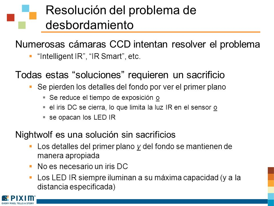 Resolución del problema de desbordamiento Numerosas cámaras CCD intentan resolver el problema Intelligent IR, IR Smart, etc. Todas estas soluciones re