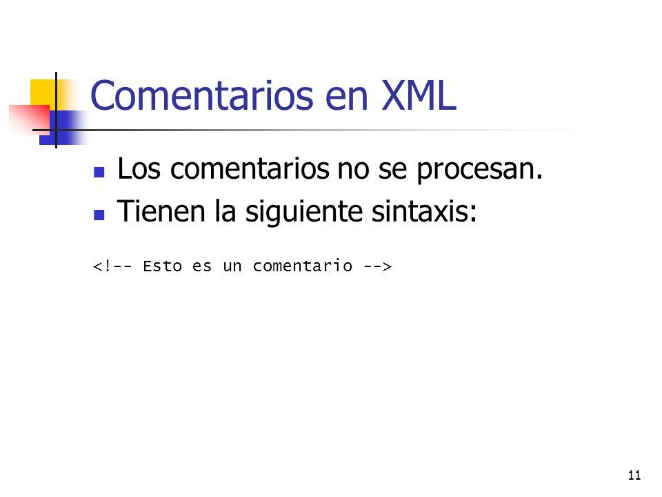 11 Comentarios en XML Los comentarios no se procesan. Tienen la siguiente sintaxis: