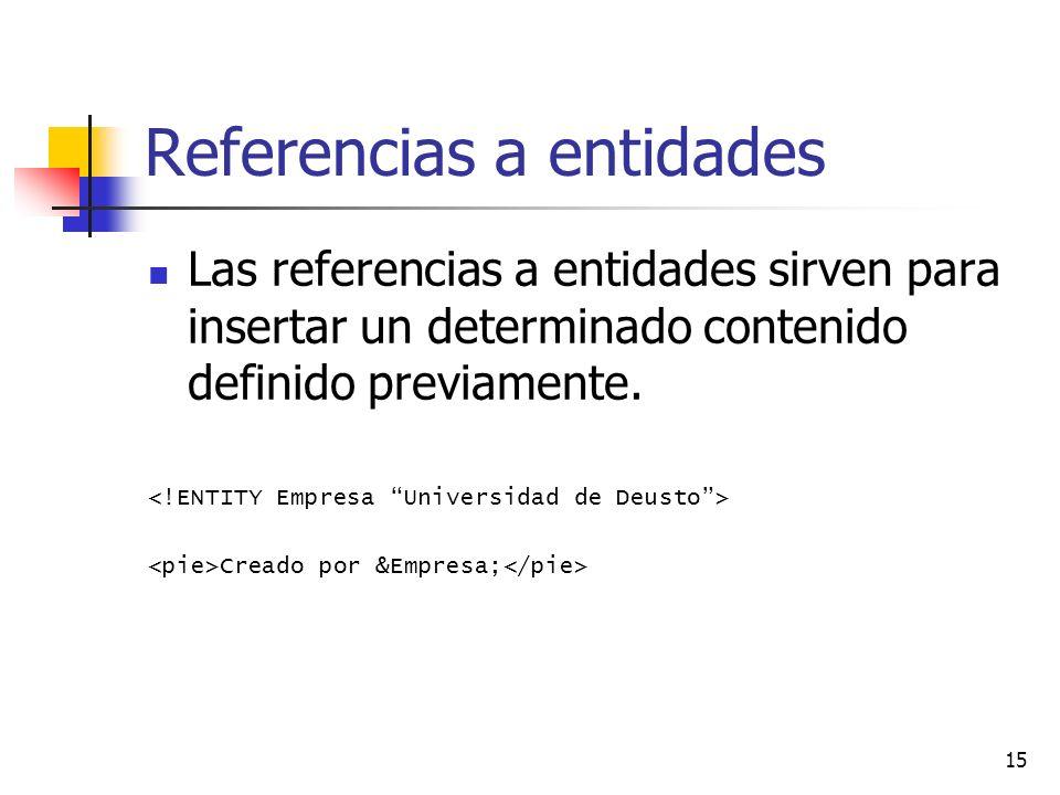 15 Referencias a entidades Las referencias a entidades sirven para insertar un determinado contenido definido previamente.