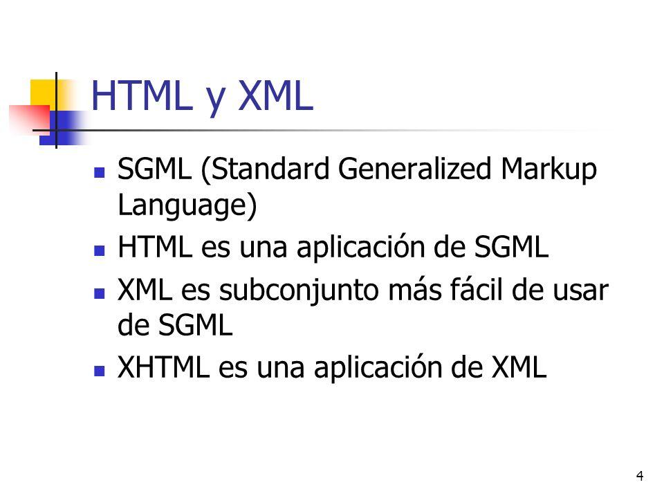 4 HTML y XML SGML (Standard Generalized Markup Language) HTML es una aplicación de SGML XML es subconjunto más fácil de usar de SGML XHTML es una apli
