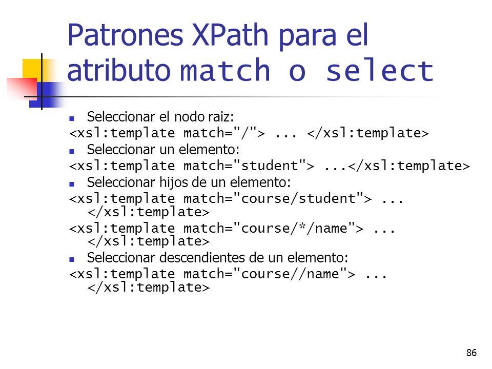 86 Patrones XPath para el atributo match o select Seleccionar el nodo raiz:... Seleccionar un elemento:... Seleccionar hijos de un elemento:... Selecc