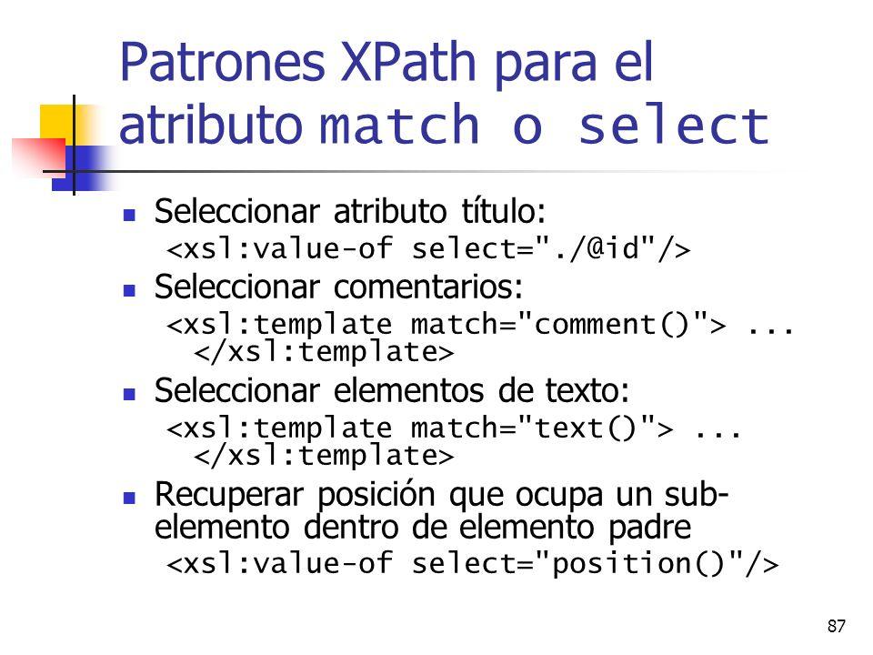 87 Patrones XPath para el atributo match o select Seleccionar atributo título: Seleccionar comentarios:... Seleccionar elementos de texto:... Recupera
