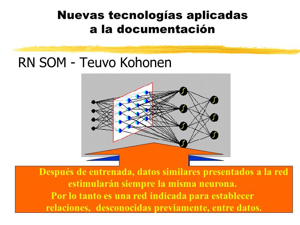 Nuevas tecnologías aplicadas a la documentación RN SOM - Teuvo Kohonen Cuando un dato se presenta a la red, solamente resulta activada una neurona del