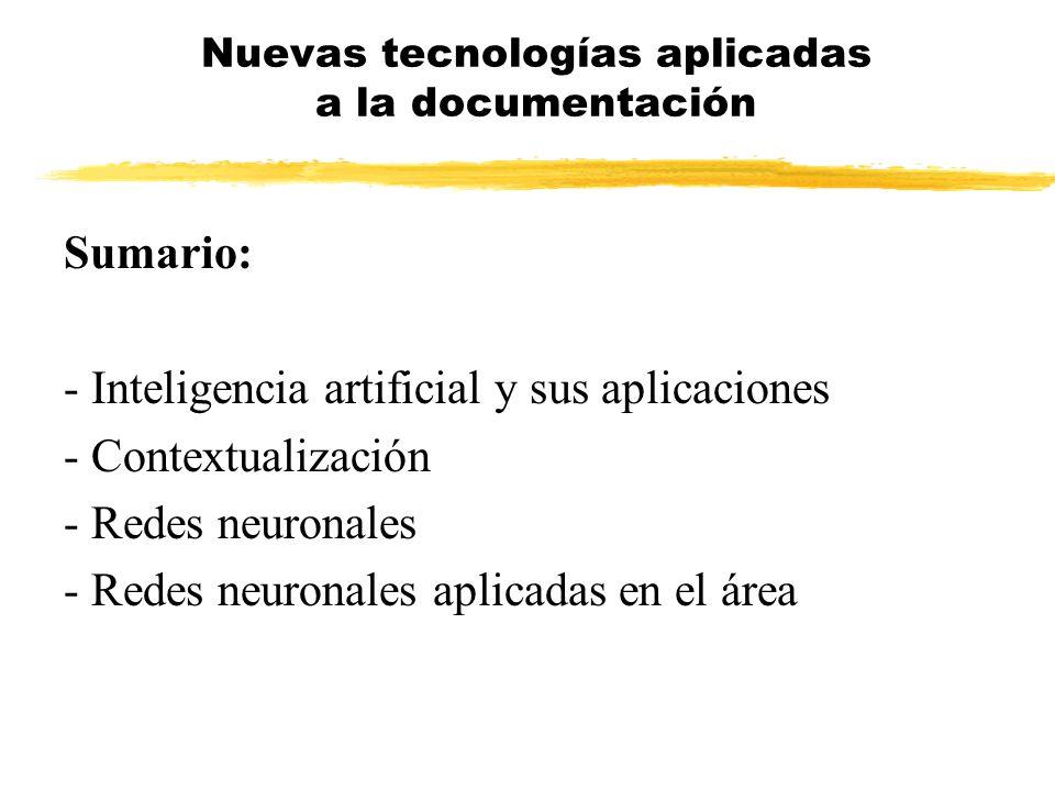 Sumario: - Inteligencia artificial y sus aplicaciones - Contextualización - Redes neuronales - Redes neuronales aplicadas en el área Nuevas tecnología