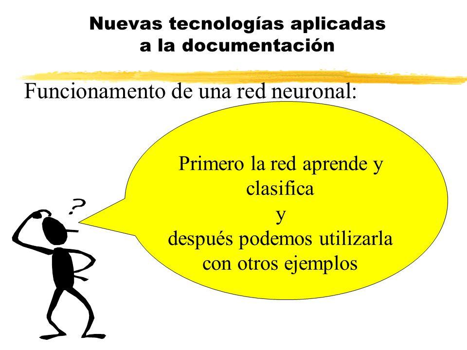 Funcionamento de una red neuronal: Nuevas tecnologías aplicadas a la documentación Primero la red aprende y clasifica y después podemos utilizarla con