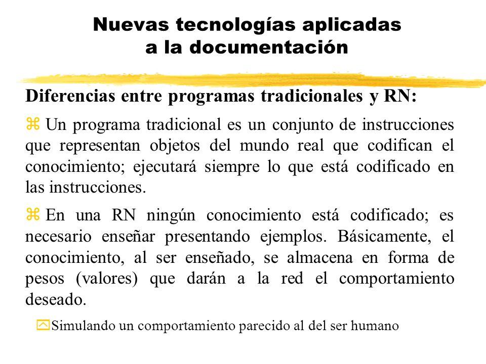 Diferencias entre programas tradicionales y RN: z Un programa tradicional es un conjunto de instrucciones que representan objetos del mundo real que c