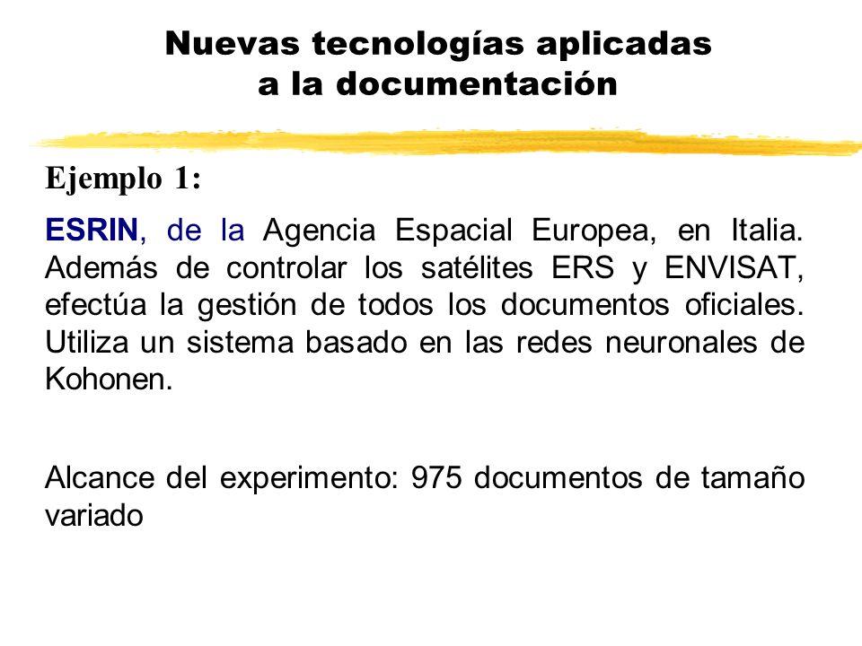 Ejemplo 1: ESRIN, de la Agencia Espacial Europea, en Italia. Además de controlar los satélites ERS y ENVISAT, efectúa la gestión de todos los document
