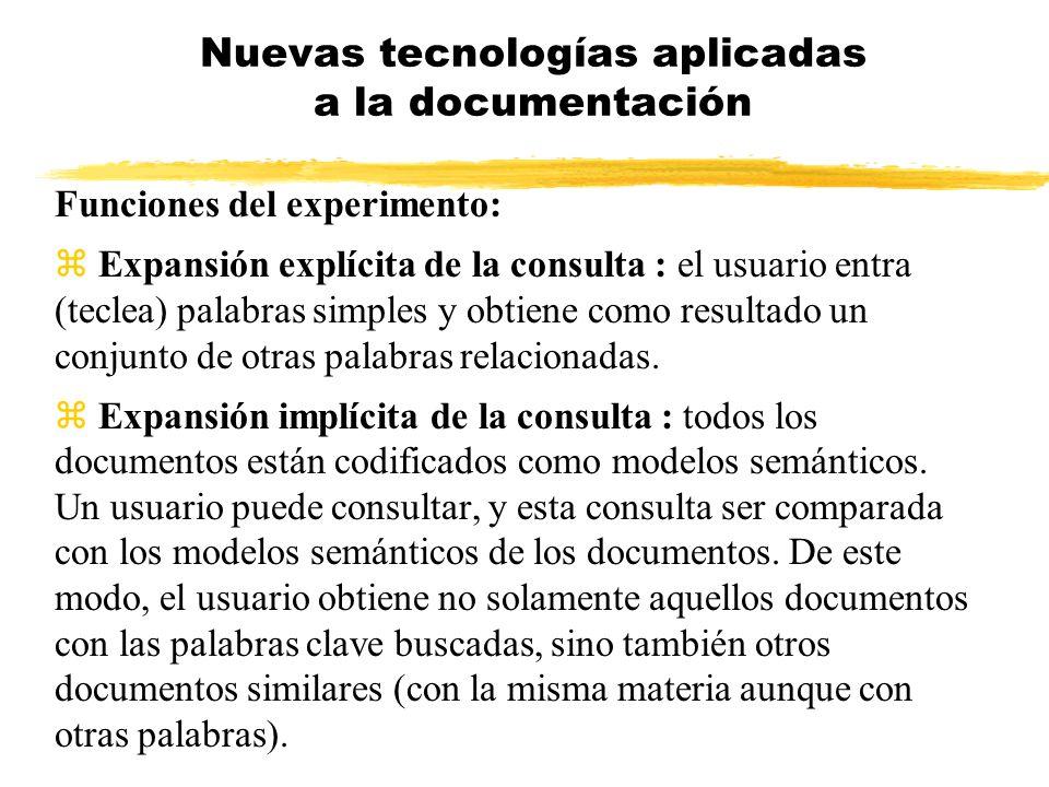 Funciones del experimento: z Expansión explícita de la consulta : el usuario entra (teclea) palabras simples y obtiene como resultado un conjunto de o