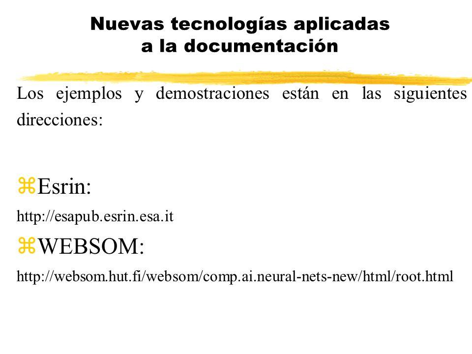 Los ejemplos y demostraciones están en las siguientes direcciones: zEsrin: http://esapub.esrin.esa.it zWEBSOM: http://websom.hut.fi/websom/comp.ai.neu