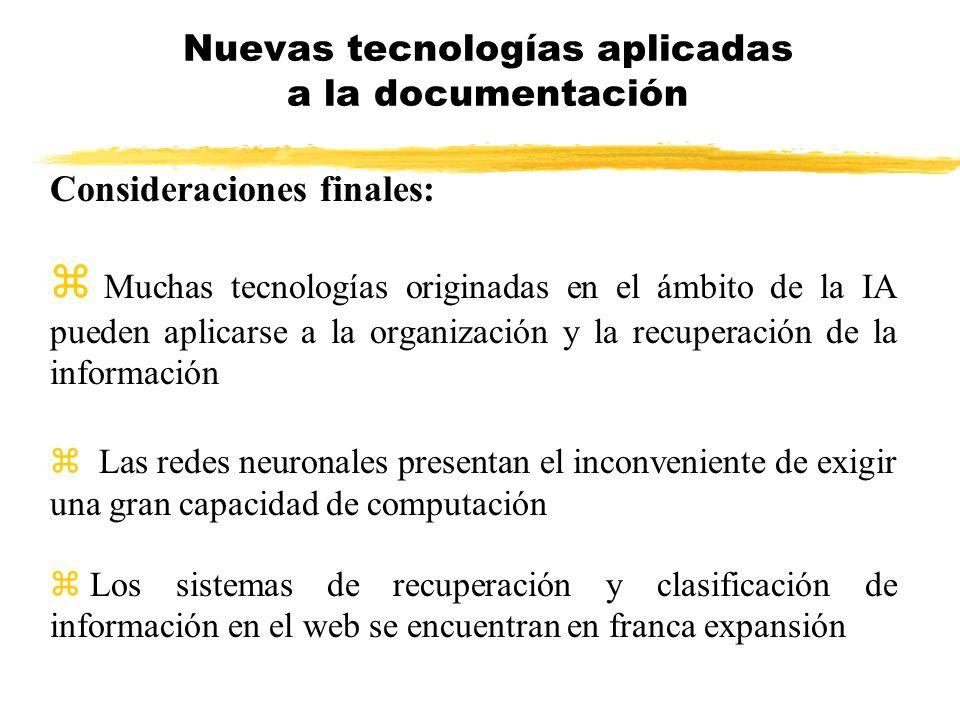 Consideraciones finales: z Muchas tecnologías originadas en el ámbito de la IA pueden aplicarse a la organización y la recuperación de la información