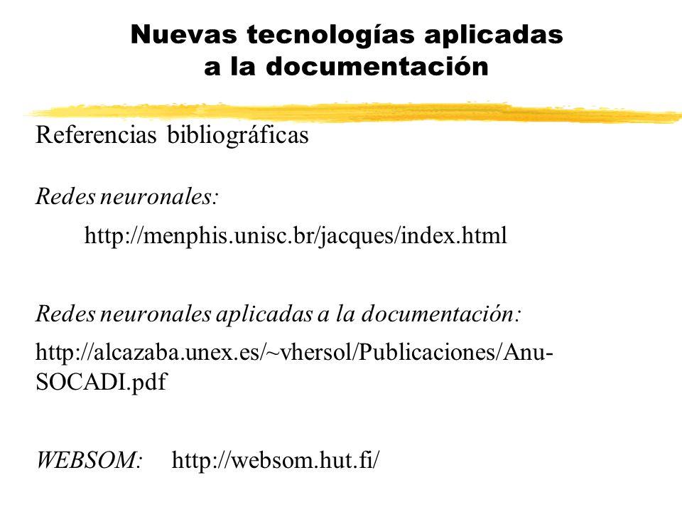 Referencias bibliográficas Redes neuronales: http://menphis.unisc.br/jacques/index.html Redes neuronales aplicadas a la documentación: http://alcazaba