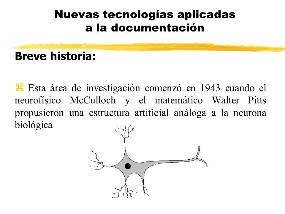 Breve historia: Esta área de investigación comenzó en 1943 cuando el neurofísico McCulloch y el matemático Walter Pitts propusieron una estructura art