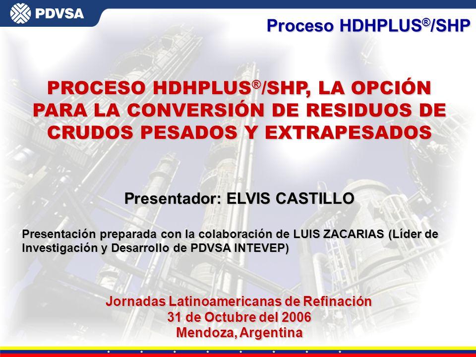 Gerencia General de Tecnología Proceso HDHPLUS ® /SHP PROCESO HDHPLUS ® /SHP, LA OPCIÓN PARA LA CONVERSIÓN DE RESIDUOS DE CRUDOS PESADOS Y EXTRAPESADO