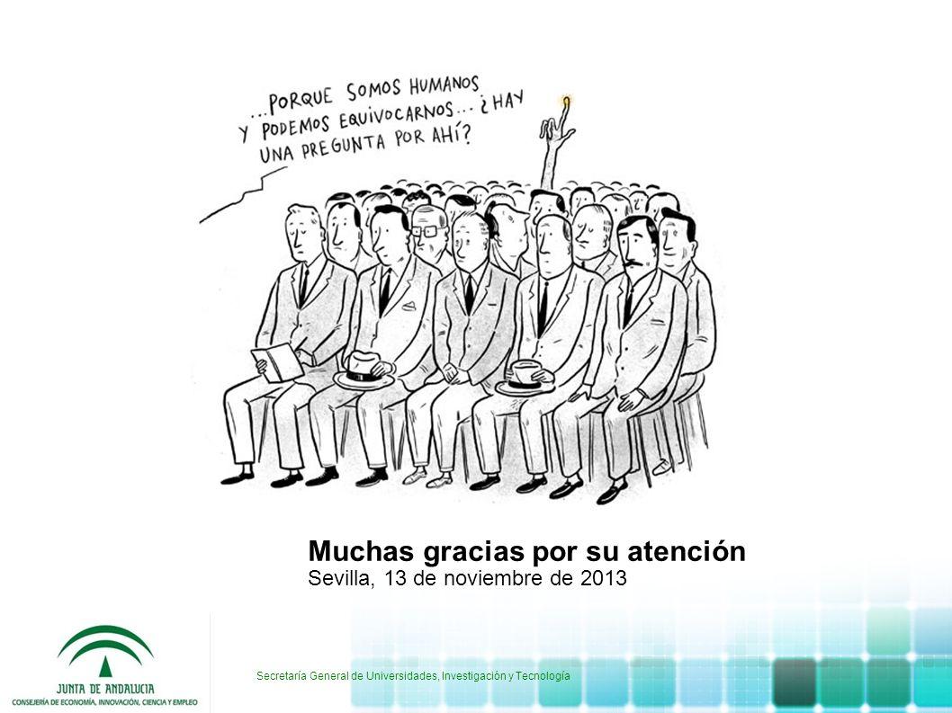 Secretaría General de Universidades, Investigación y Tecnología Muchas gracias por su atención Sevilla, 13 de noviembre de 2013