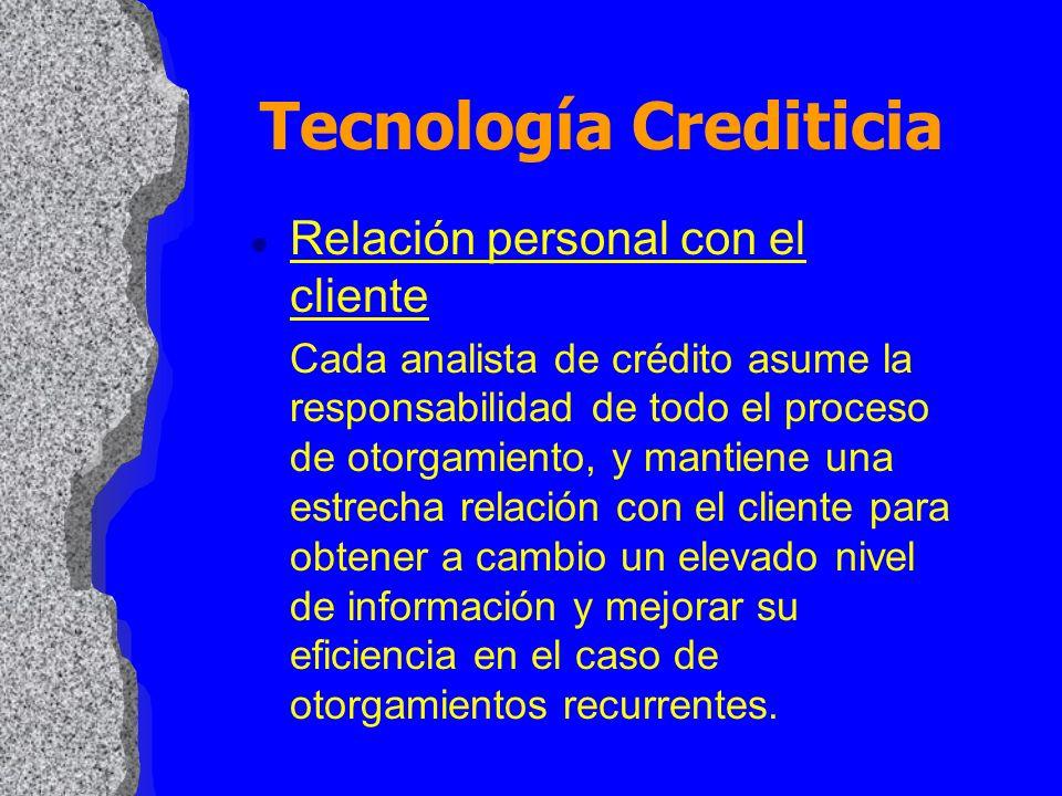l Relación personal con el cliente Cada analista de crédito asume la responsabilidad de todo el proceso de otorgamiento, y mantiene una estrecha relac