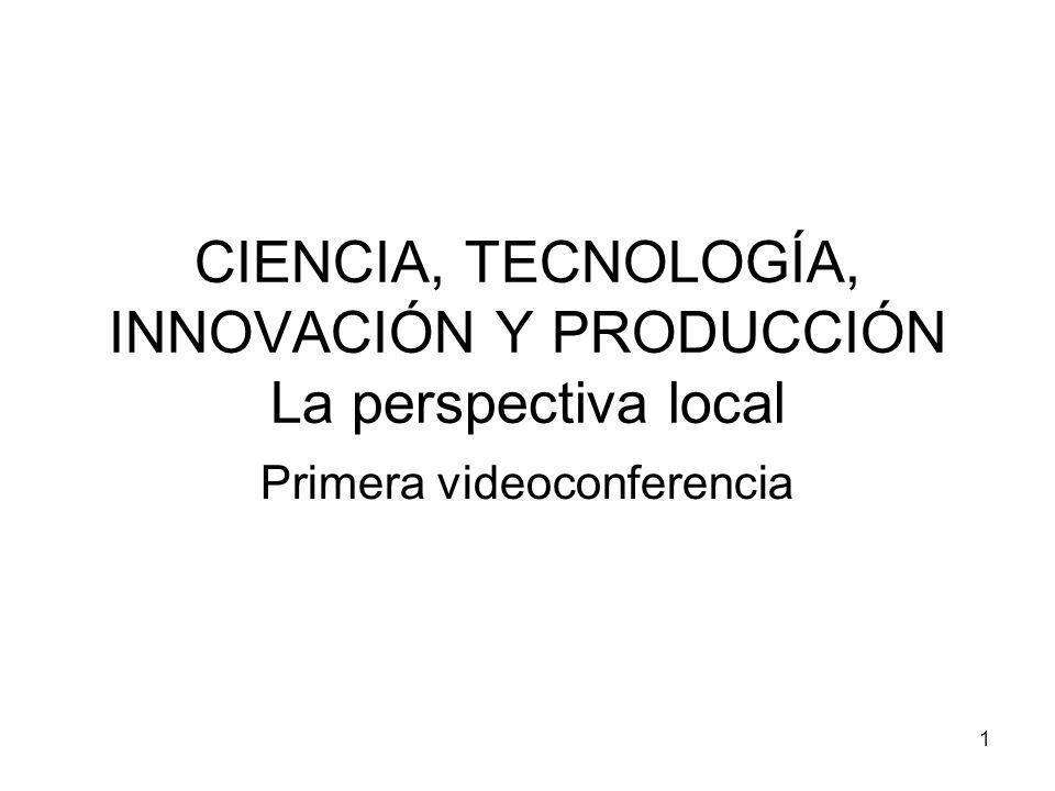1 CIENCIA, TECNOLOGÍA, INNOVACIÓN Y PRODUCCIÓN La perspectiva local Primera videoconferencia