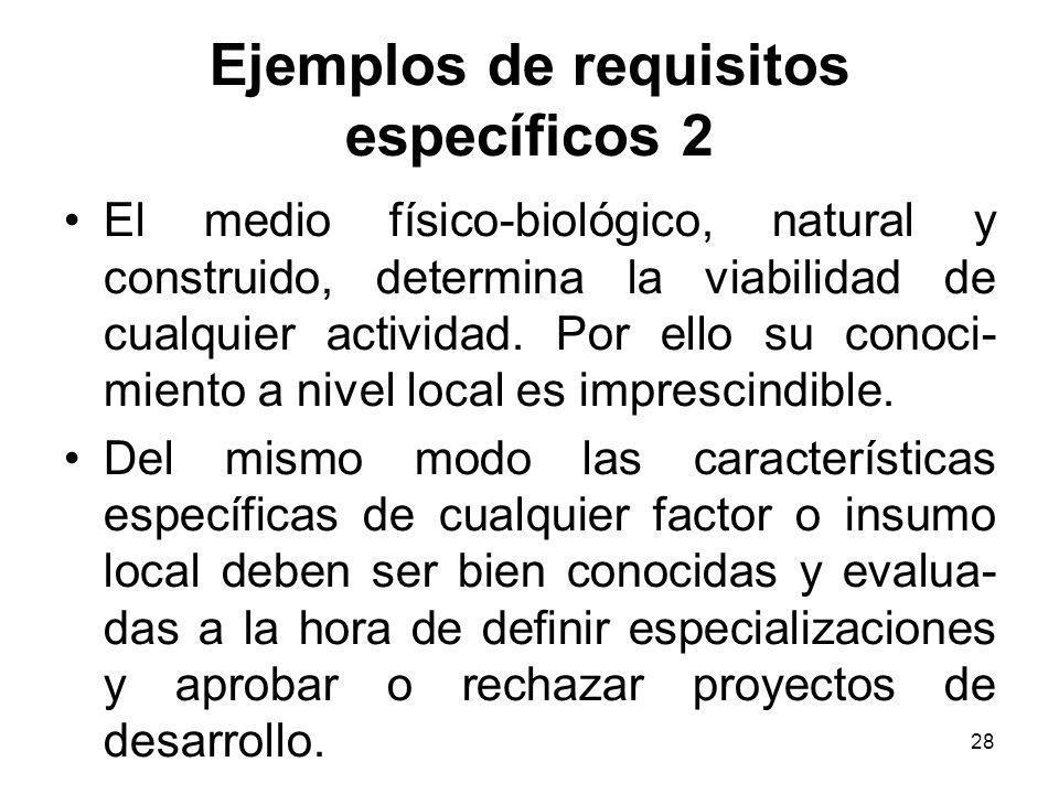 28 Ejemplos de requisitos específicos 2 El medio físico-biológico, natural y construido, determina la viabilidad de cualquier actividad. Por ello su c