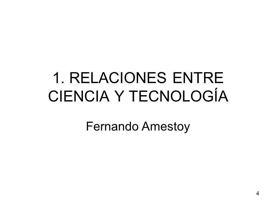 4 1. RELACIONES ENTRE CIENCIA Y TECNOLOGÍA Fernando Amestoy
