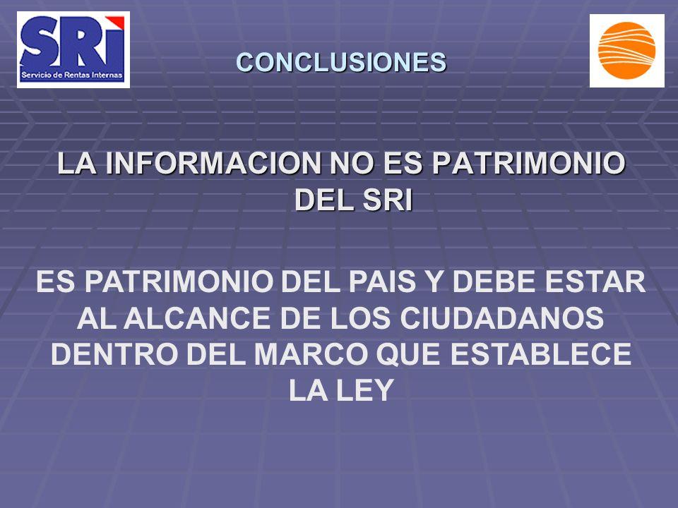 LA INFORMACION NO ES PATRIMONIO DEL SRI ES PATRIMONIO DEL PAIS Y DEBE ESTAR AL ALCANCE DE LOS CIUDADANOS DENTRO DEL MARCO QUE ESTABLECE LA LEY CONCLUSIONES