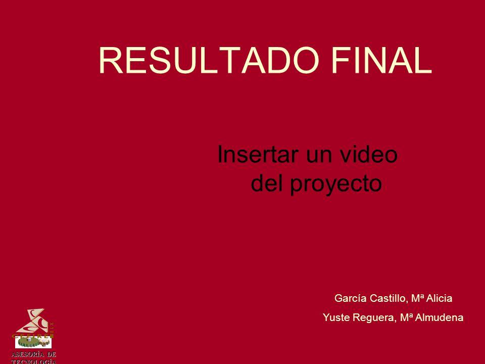 ASESORÍA DE TECNOLOGÍA RESULTADO FINAL Insertar un video del proyecto García Castillo, Mª Alicia Yuste Reguera, Mª Almudena