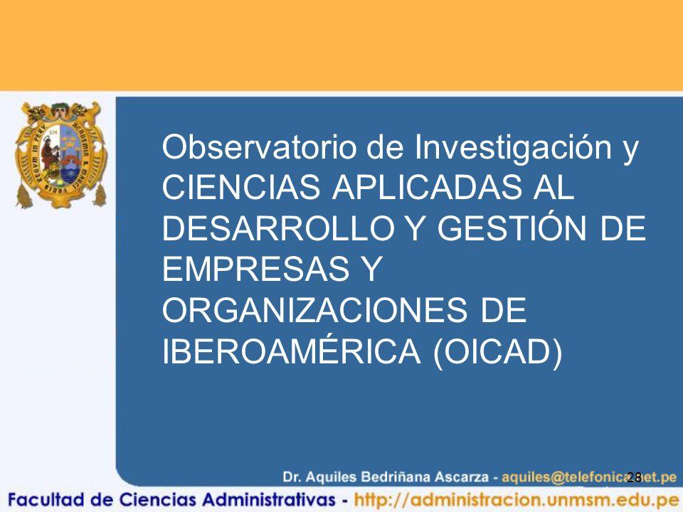 28 Observatorio de Investigación y CIENCIAS APLICADAS AL DESARROLLO Y GESTIÓN DE EMPRESAS Y ORGANIZACIONES DE IBEROAMÉRICA (OICAD)