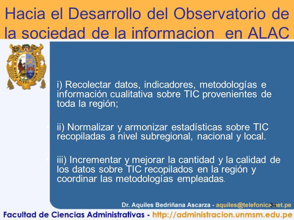 34 Hacia el Desarrollo del Observatorio de la sociedad de la informacion en ALAC i) Recolectar datos, indicadores, metodologías e información cualitat