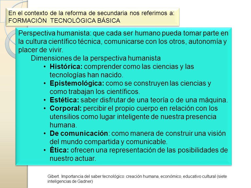 Perspectiva humanista: que cada ser humano pueda tomar parte en la cultura científico técnica, comunicarse con los otros, autonomía y placer de vivir.