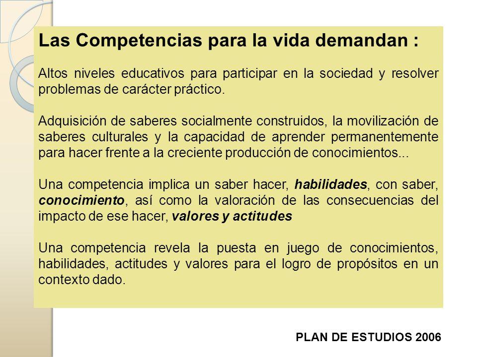 Las Competencias para la vida demandan : Altos niveles educativos para participar en la sociedad y resolver problemas de carácter práctico. Adquisició