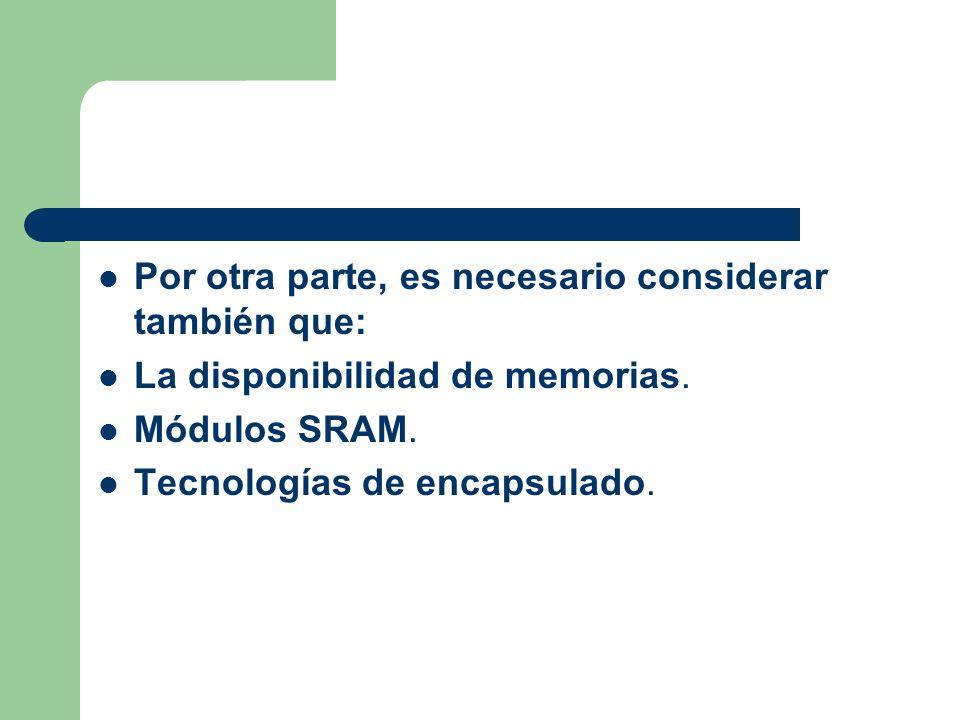 Por otra parte, es necesario considerar también que: La disponibilidad de memorias.