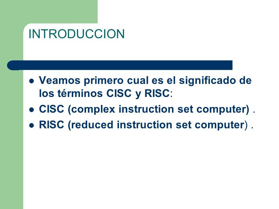 INTRODUCCION Veamos primero cual es el significado de los términos CISC y RISC: CISC (complex instruction set computer).