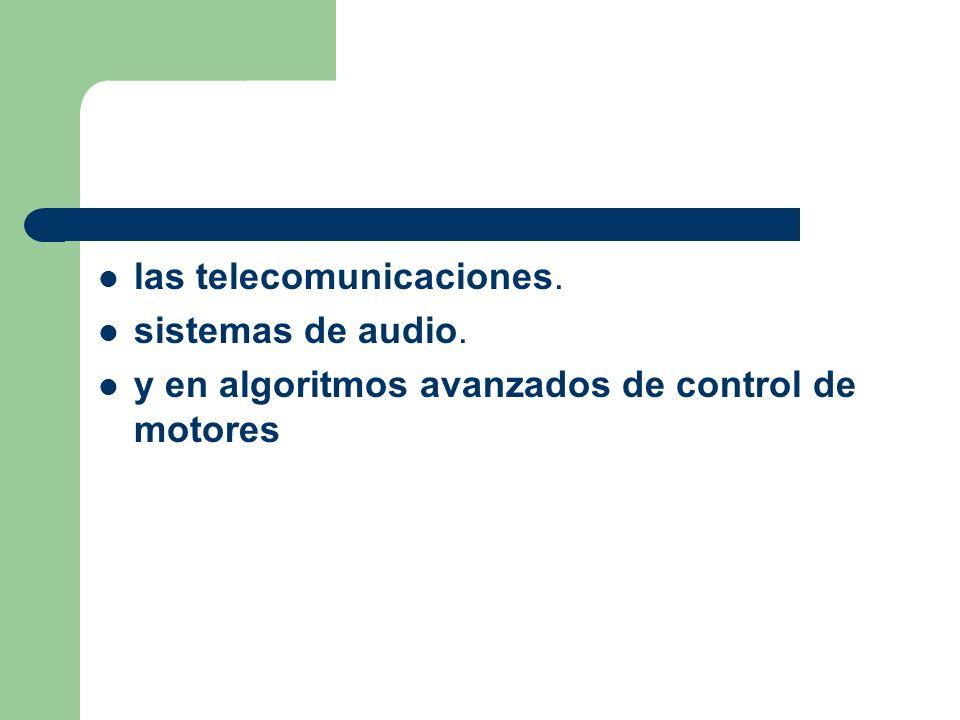 las telecomunicaciones. sistemas de audio. y en algoritmos avanzados de control de motores