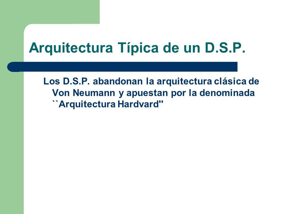 Arquitectura Típica de un D.S.P.Los D.S.P.