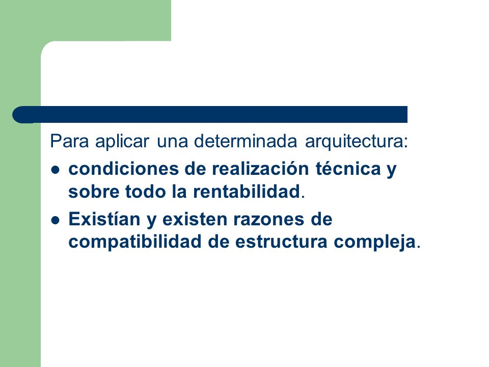 Para aplicar una determinada arquitectura: condiciones de realización técnica y sobre todo la rentabilidad.