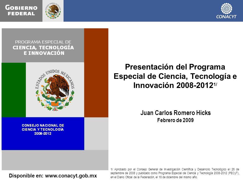 Presentación del Programa Especial de Ciencia, Tecnología e Innovación 2008-2012 1/ Juan Carlos Romero Hicks Febrero de 2009 1/ Aprobado por el Consej