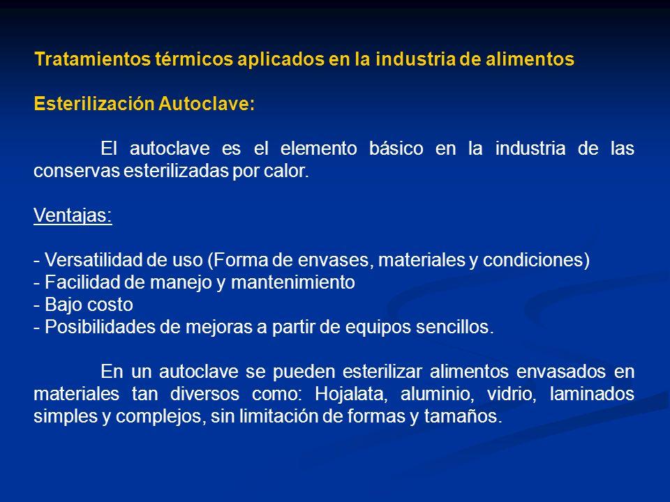 Tratamientos térmicos aplicados en la industria de alimentos Esterilización Autoclave: El autoclave es el elemento básico en la industria de las conservas esterilizadas por calor.