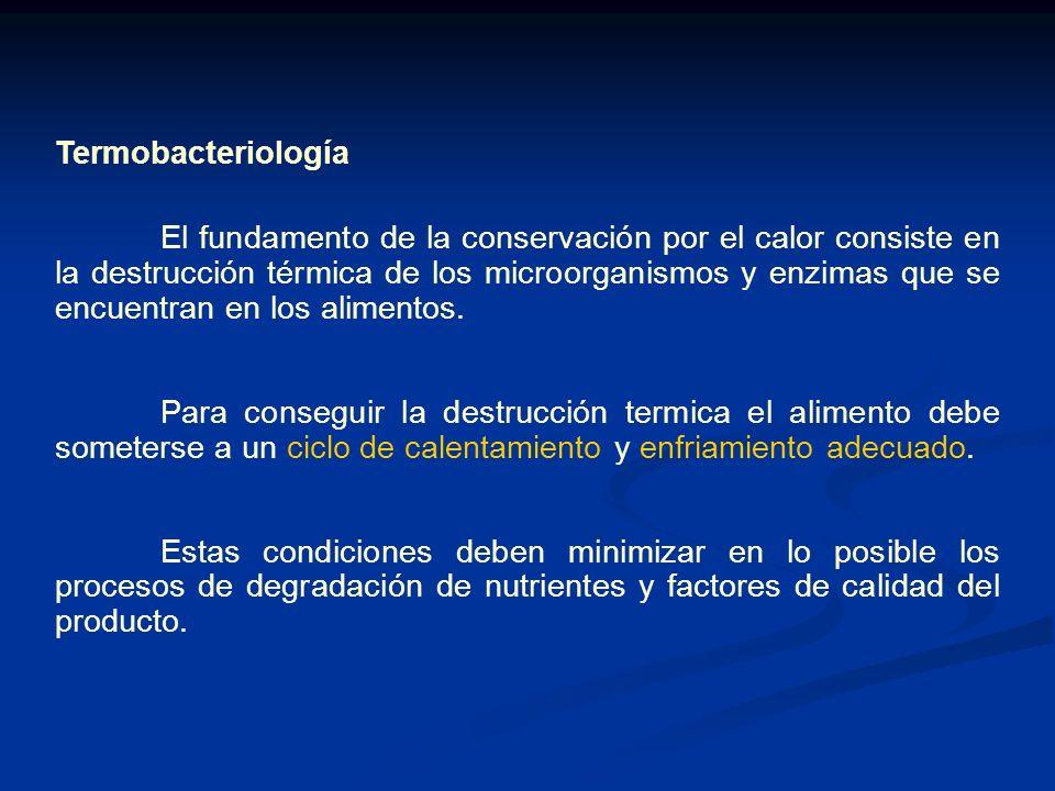 Termobacteriología El fundamento de la conservación por el calor consiste en la destrucción térmica de los microorganismos y enzimas que se encuentran en los alimentos.